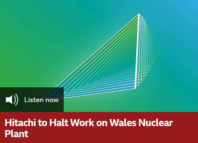 Hitachi to Halt Work on Wales Nuclear Plant – BBC World Service